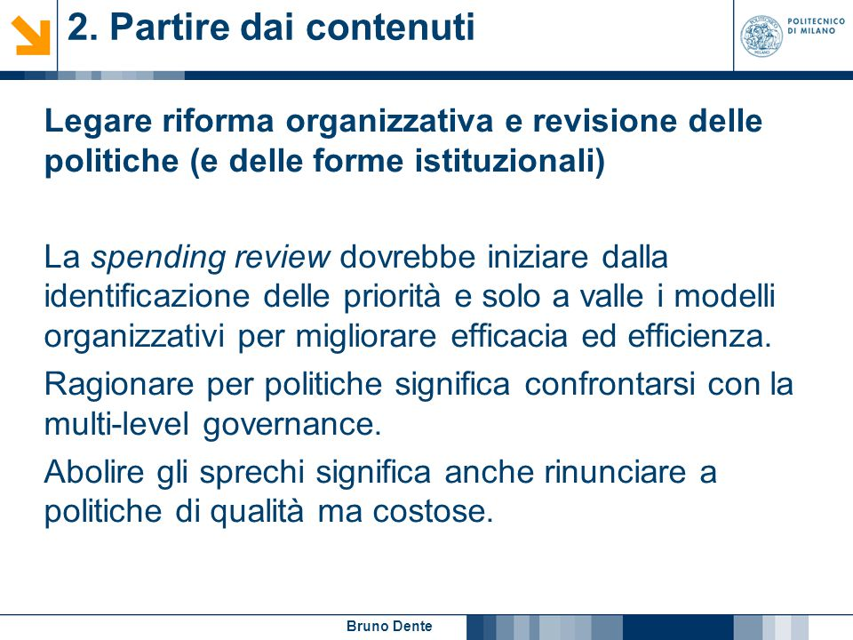 2. Partire dai contenuti Legare riforma organizzativa e revisione delle politiche (e delle forme istituzionali)