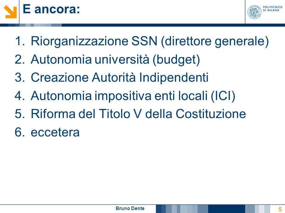 E ancora: Riorganizzazione SSN (direttore generale) Autonomia università (budget) Creazione Autorità Indipendenti.