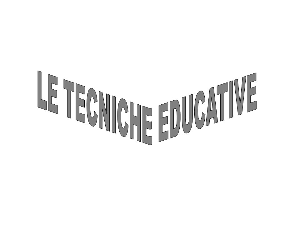 LE TECNICHE EDUCATIVE