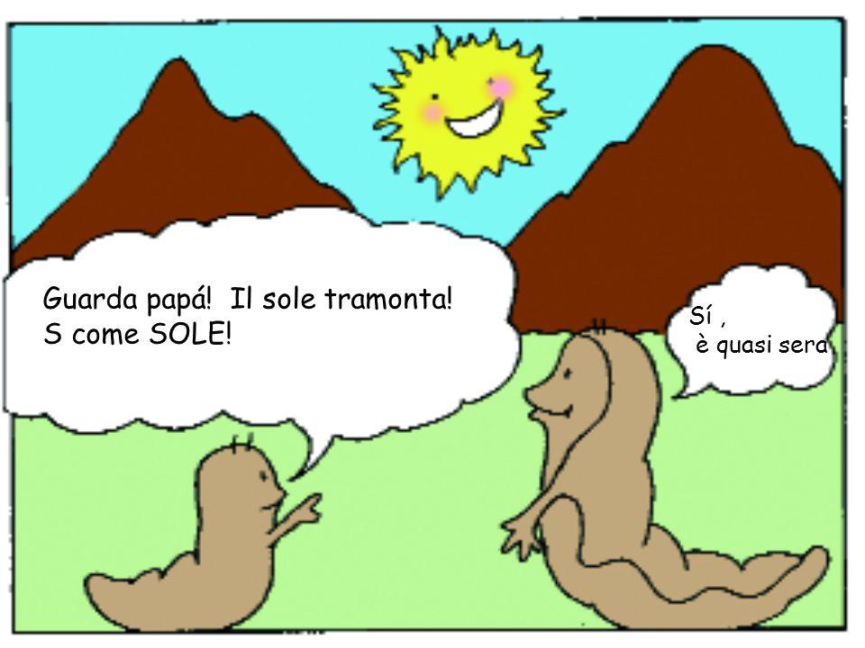 Guarda papá! Il sole tramonta! S come SOLE!