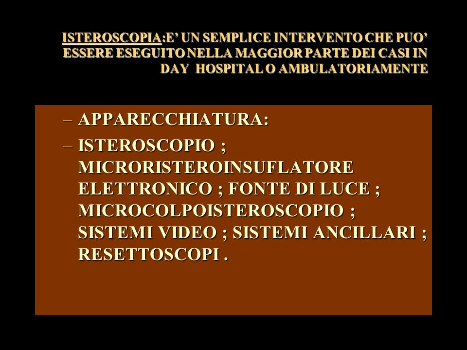 ISTEROSCOPIA:E' UN SEMPLICE INTERVENTO CHE PUO' ESSERE ESEGUITO NELLA MAGGIOR PARTE DEI CASI IN DAY HOSPITAL O AMBULATORIAMENTE