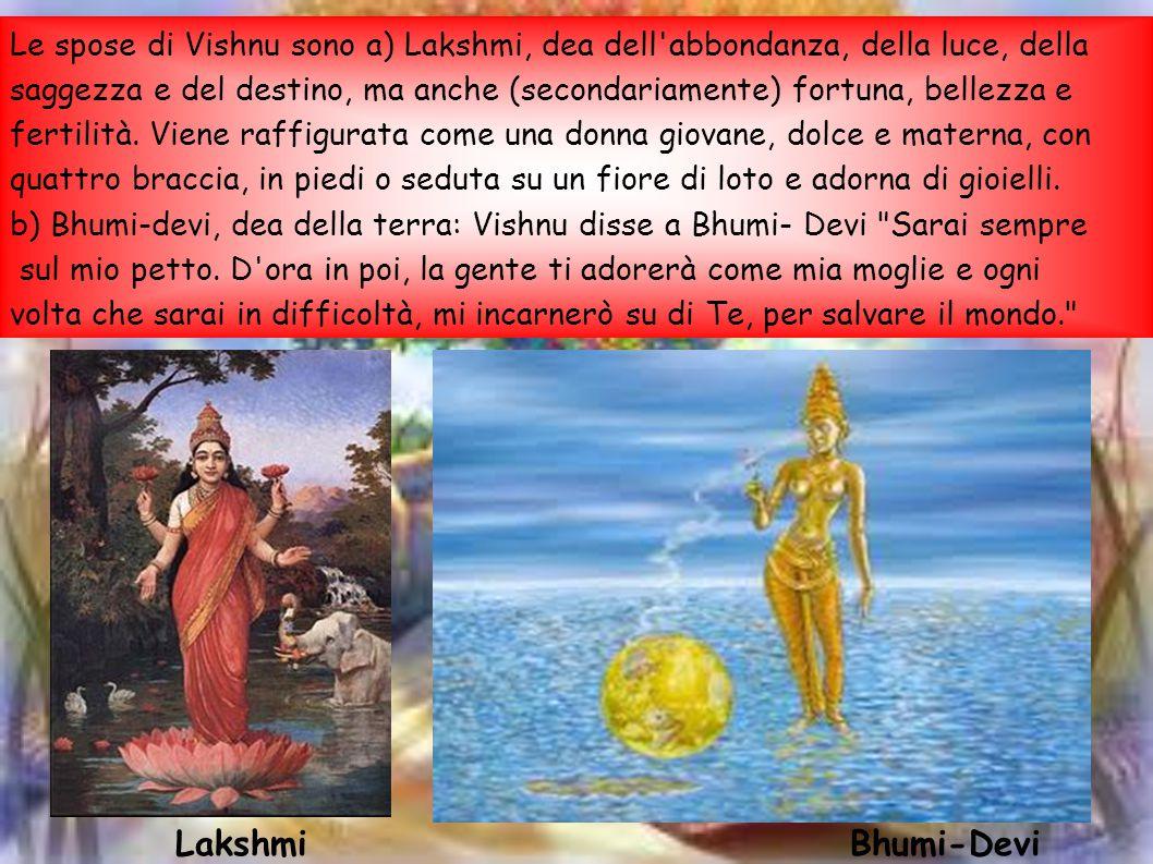Le spose di Vishnu sono a) Lakshmi, dea dell abbondanza, della luce, della