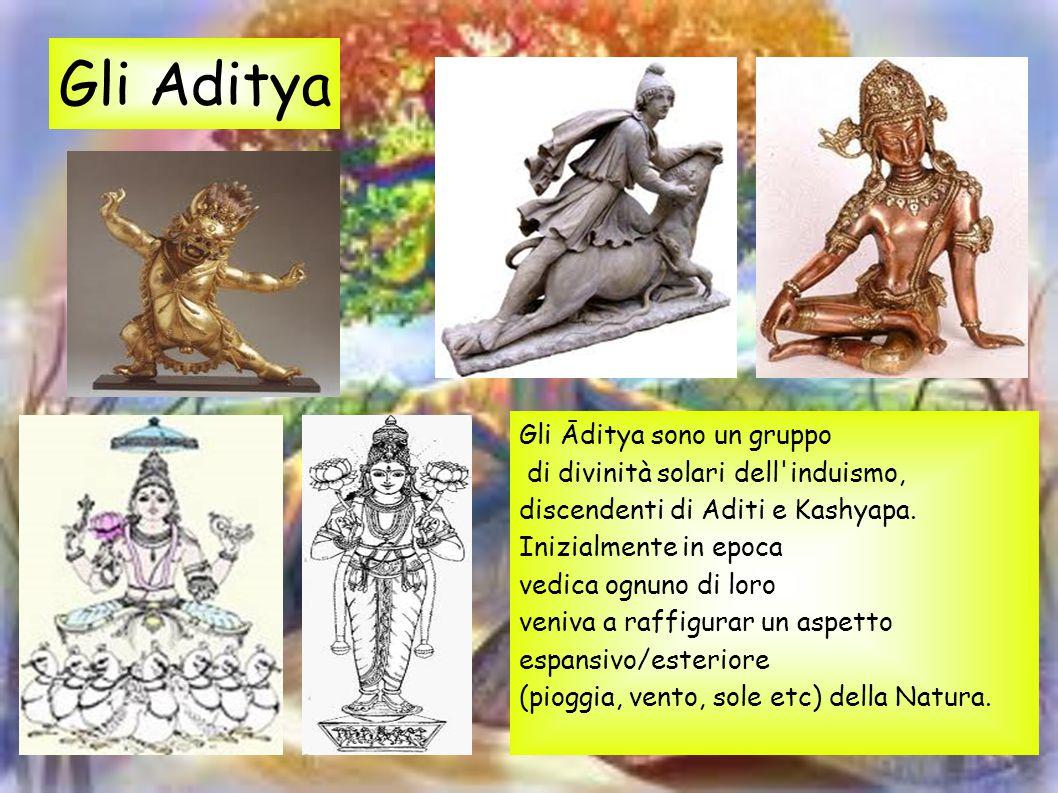 Gli Aditya Gli Āditya sono un gruppo di divinità solari dell induismo,