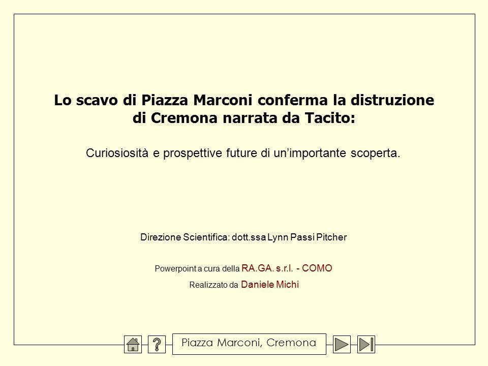 Lo scavo di Piazza Marconi conferma la distruzione di Cremona narrata da Tacito: