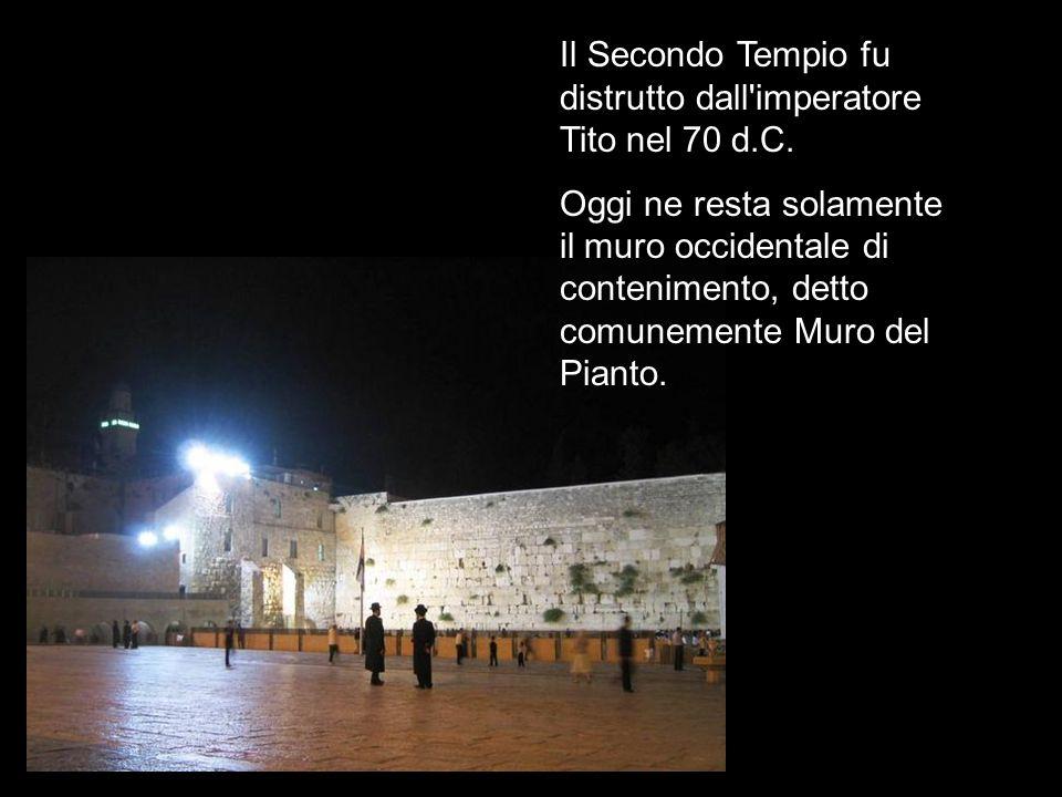 Il Secondo Tempio fu distrutto dall imperatore Tito nel 70 d.C.