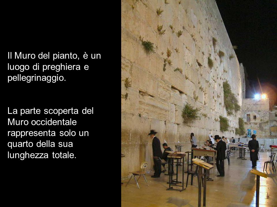 Il Muro del pianto, è un luogo di preghiera e pellegrinaggio.