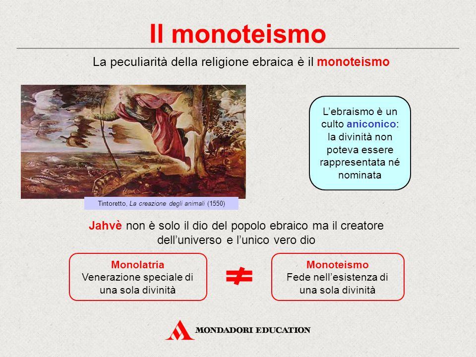 Il monoteismo La peculiarità della religione ebraica è il monoteismo