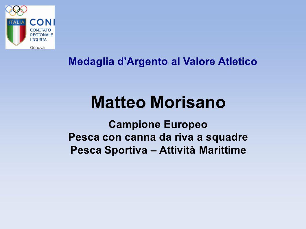 Matteo Morisano Medaglia d Argento al Valore Atletico Campione Europeo