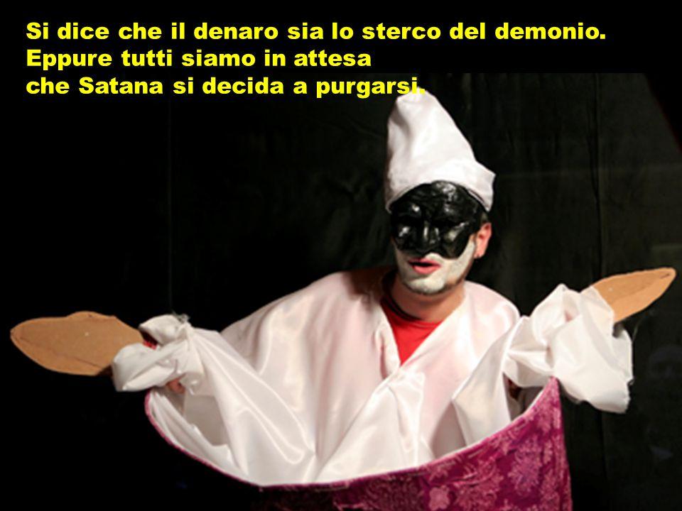 Si dice che il denaro sia lo sterco del demonio.