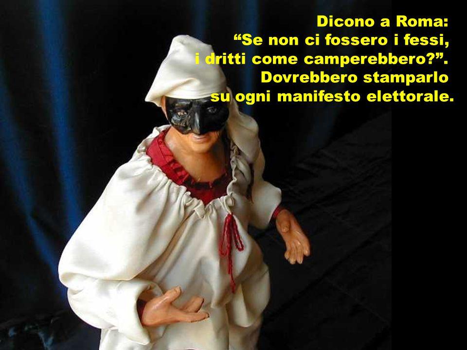 Dicono a Roma: Se non ci fossero i fessi, i dritti come camperebbero .