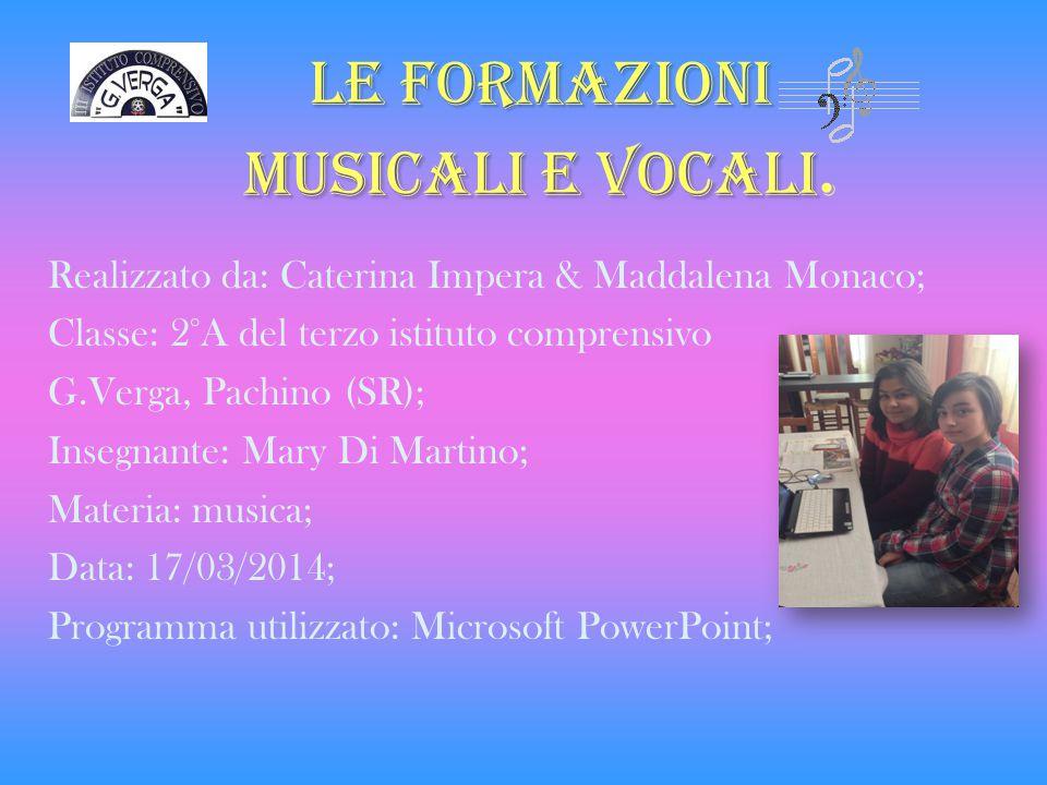 Le formazioni musicali e vocali.
