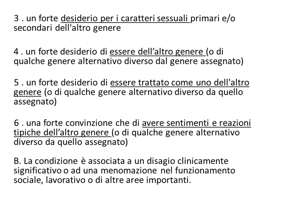 3 . un forte desiderio per i caratteri sessuali primari e/o secondari dell altro genere 4 .