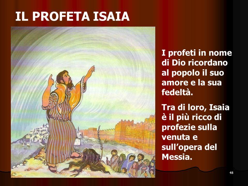 IL PROFETA ISAIA I profeti in nome di Dio ricordano al popolo il suo amore e la sua fedeltà.