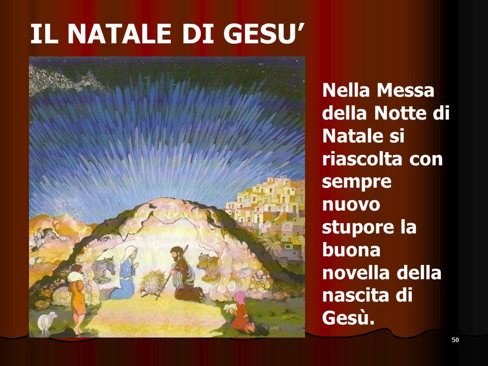 IL NATALE DI GESU' Nella Messa della Notte di Natale si riascolta con sempre nuovo stupore la buona novella della nascita di Gesù.