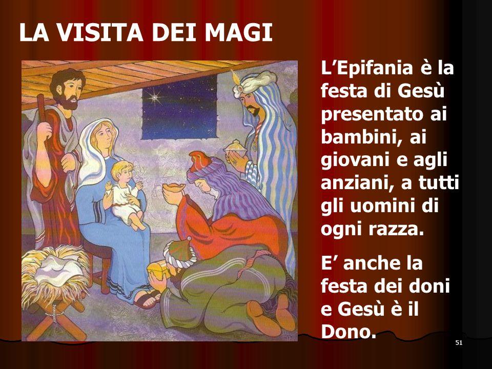 LA VISITA DEI MAGI L'Epifania è la festa di Gesù presentato ai bambini, ai giovani e agli anziani, a tutti gli uomini di ogni razza.