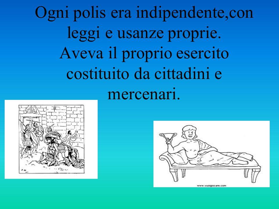 Ogni polis era indipendente,con leggi e usanze proprie