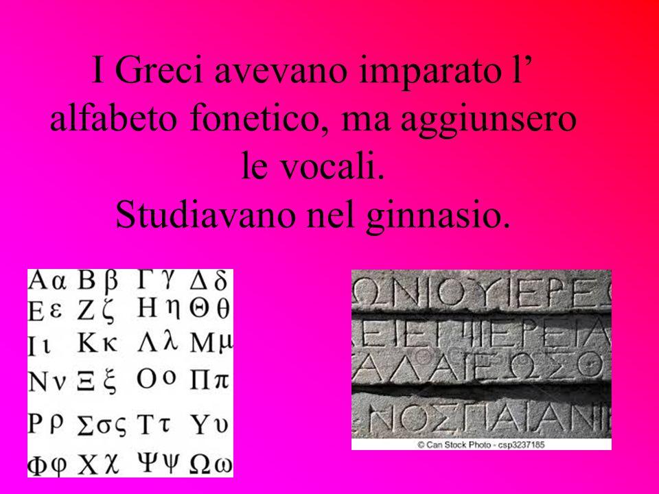 I Greci avevano imparato l' alfabeto fonetico, ma aggiunsero le vocali