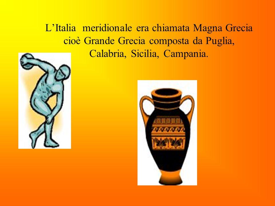 L'Italia meridionale era chiamata Magna Grecia cioè Grande Grecia composta da Puglia, Calabria, Sicilia, Campania.