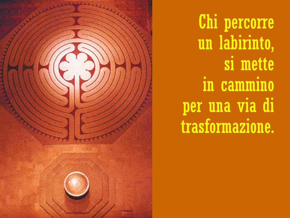Chi percorre un labirinto, si mette in cammino per una via di trasformazione.