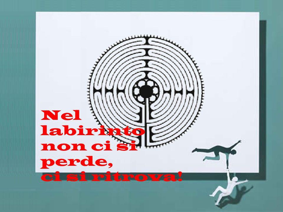 Nel labirinto non ci si perde, ci si ritrova!