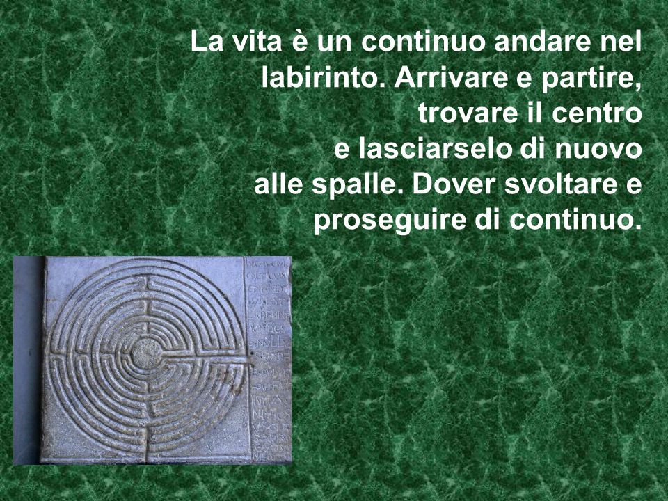 La vita è un continuo andare nel labirinto
