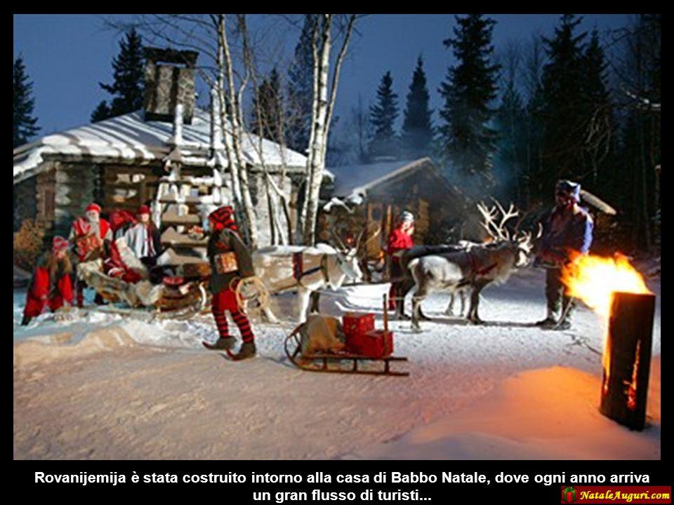 Rovanijemija è stata costruito intorno alla casa di Babbo Natale, dove ogni anno arriva un gran flusso di turisti...