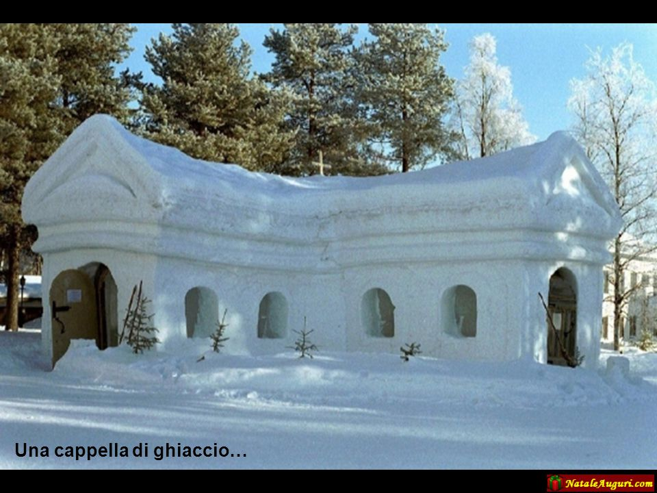Una cappella di ghiaccio…