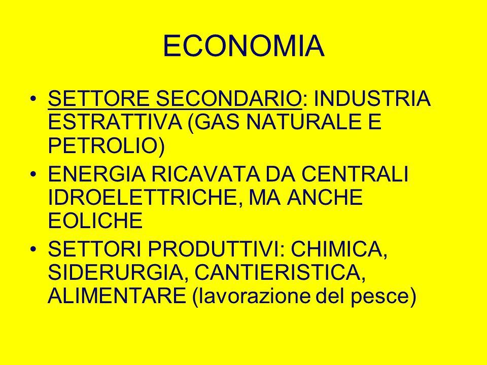 ECONOMIA SETTORE SECONDARIO: INDUSTRIA ESTRATTIVA (GAS NATURALE E PETROLIO) ENERGIA RICAVATA DA CENTRALI IDROELETTRICHE, MA ANCHE EOLICHE.