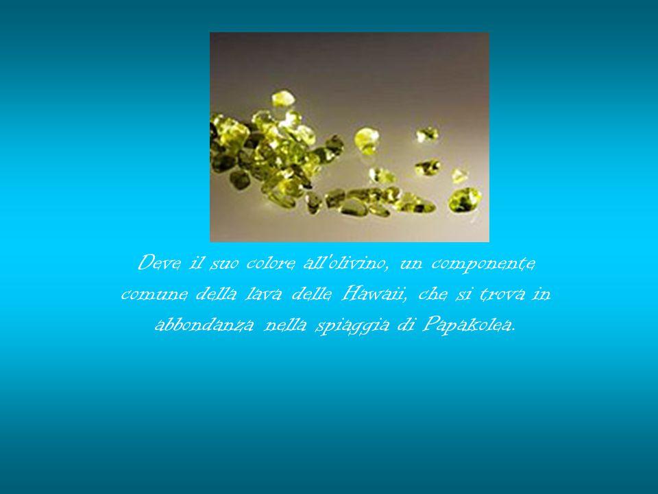 Deve il suo colore all olivino, un componente comune della lava delle Hawaii, che si trova in abbondanza nella spiaggia di Papakolea.