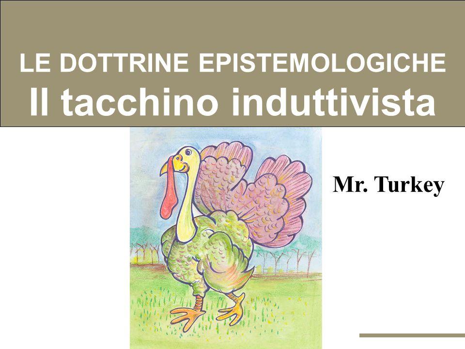 LE DOTTRINE EPISTEMOLOGICHE Il tacchino induttivista