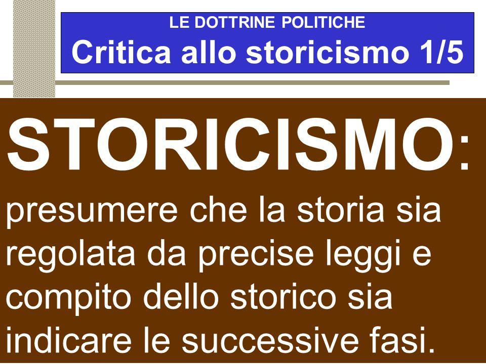 LE DOTTRINE POLITICHE Critica allo storicismo 1/5