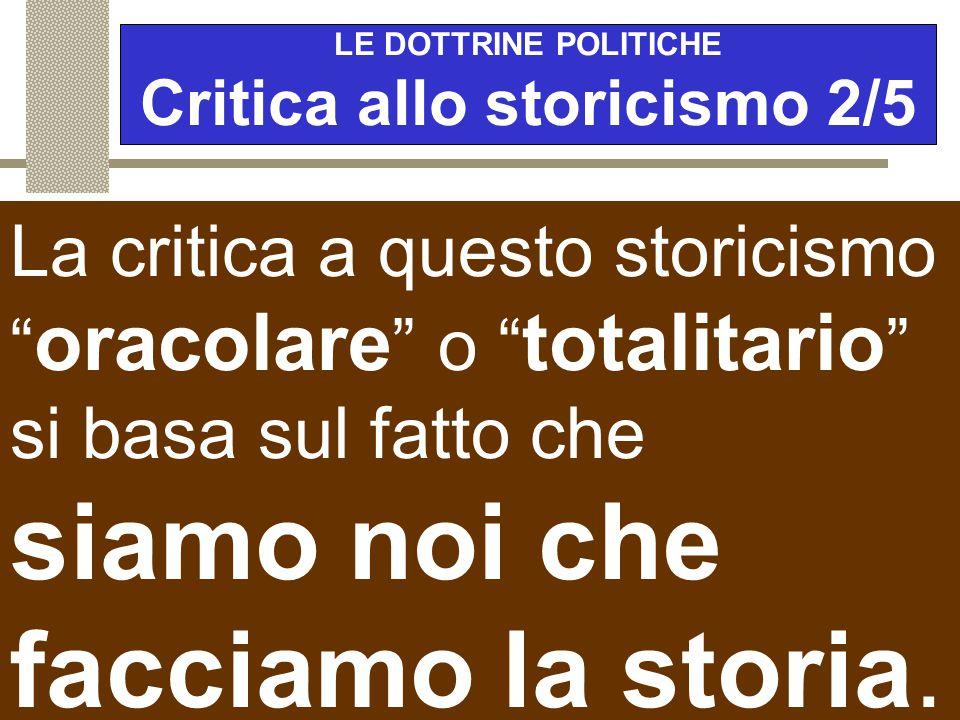 LE DOTTRINE POLITICHE Critica allo storicismo 2/5