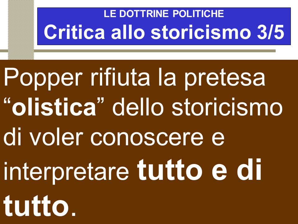 LE DOTTRINE POLITICHE Critica allo storicismo 3/5