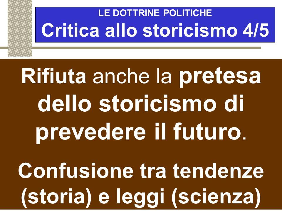 LE DOTTRINE POLITICHE Critica allo storicismo 4/5