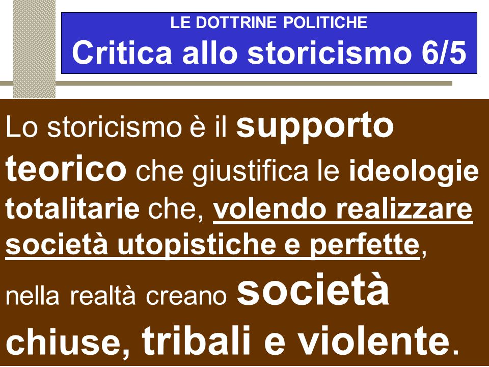 LE DOTTRINE POLITICHE Critica allo storicismo 6/5