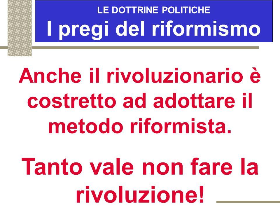 LE DOTTRINE POLITICHE I pregi del riformismo