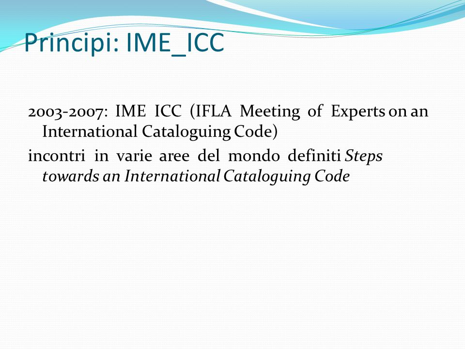 Principi: IME_ICC 2003-2007: IME ICC (IFLA Meeting of Experts on an International Cataloguing Code)