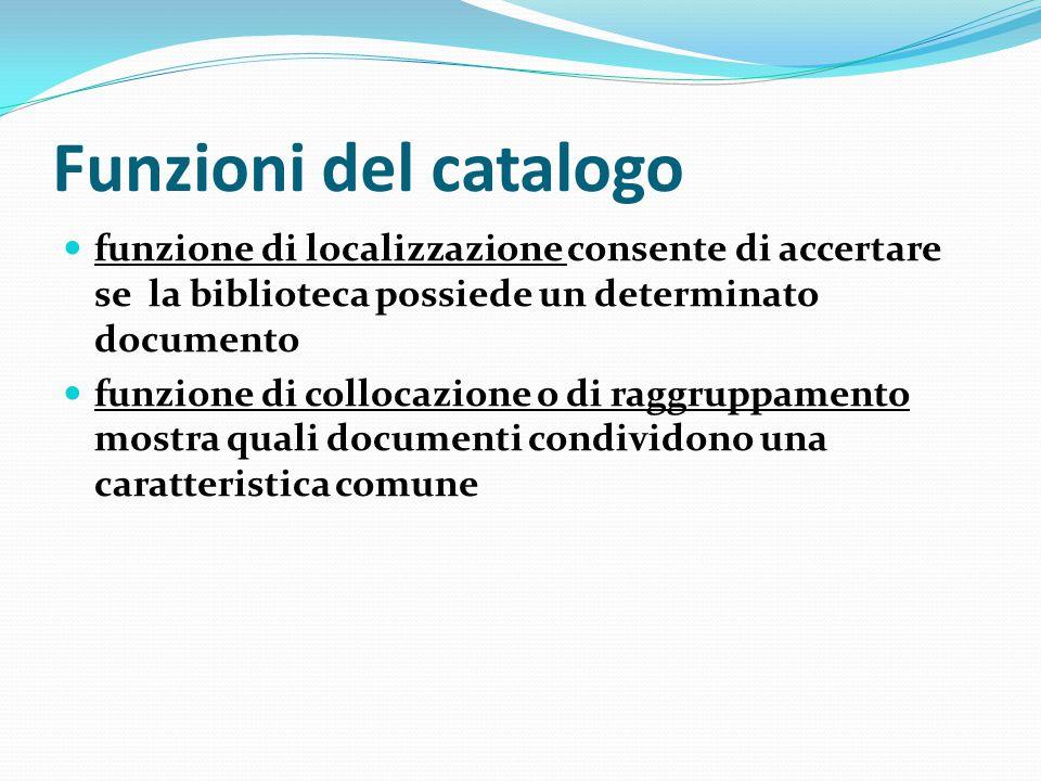 Funzioni del catalogo funzione di localizzazione consente di accertare se la biblioteca possiede un determinato documento.