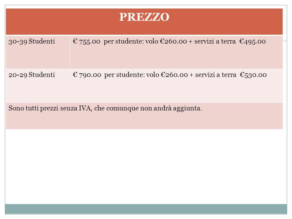 PREZZO 30-39 Studenti. € 755.00 per studente: volo €260.00 + servizi a terra €495.00. 20-29 Studenti.