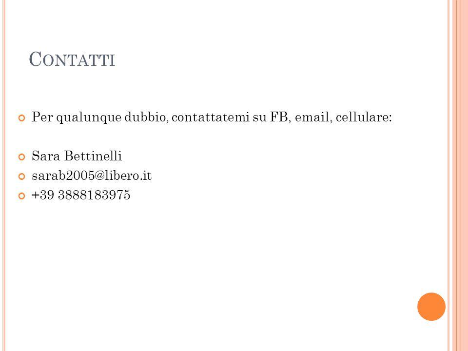 Contatti Per qualunque dubbio, contattatemi su FB, email, cellulare: