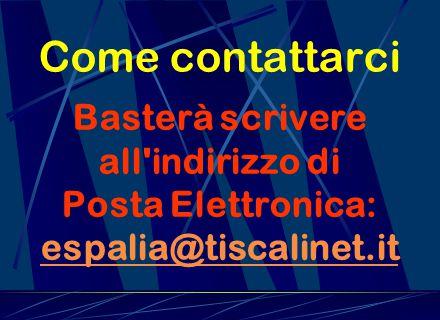 Come contattarci Basterà scrivere all indirizzo di Posta Elettronica: espalia@tiscalinet.it