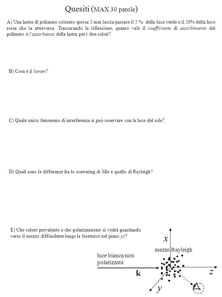 x z y Quesiti (MAX 30 parole) k mezzo Rayleigh