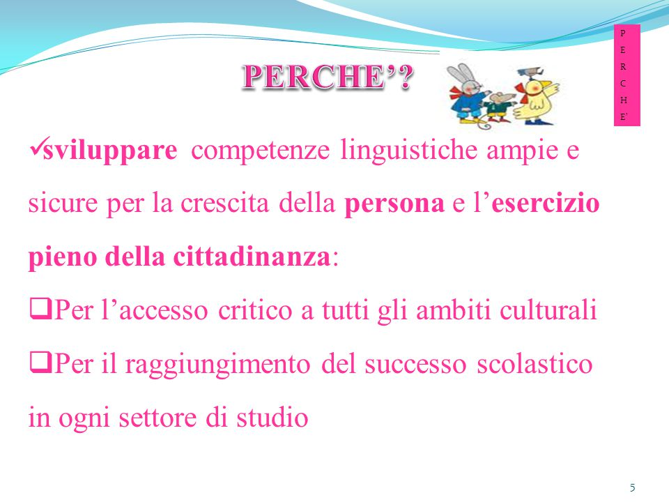 P E. R. C. H. E' PERCHE'