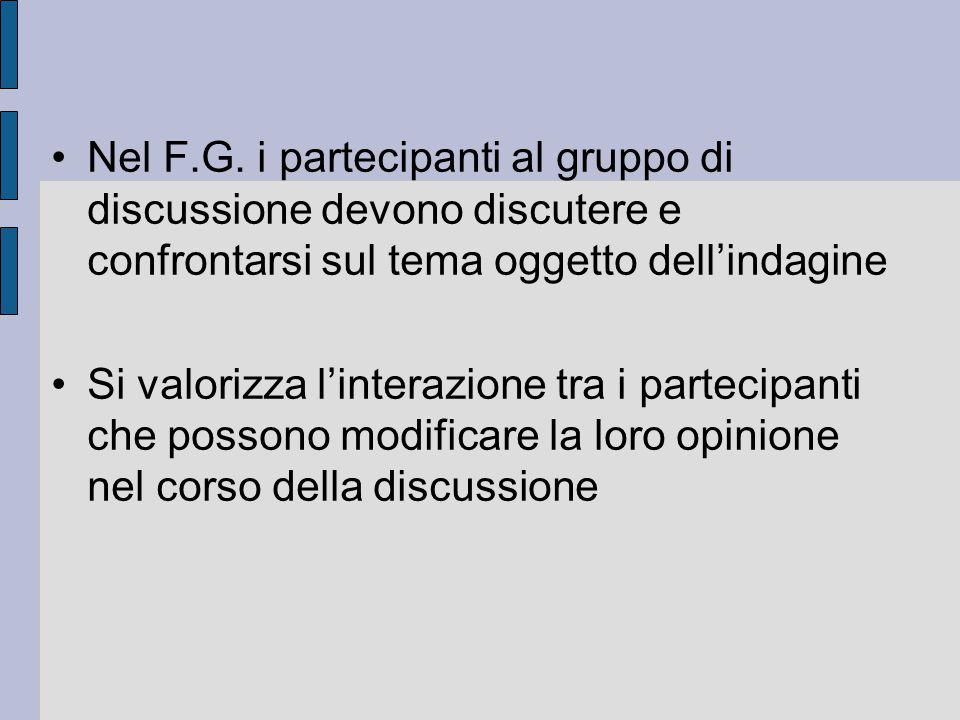 Nel F.G. i partecipanti al gruppo di discussione devono discutere e confrontarsi sul tema oggetto dell'indagine