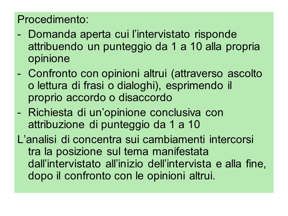 Procedimento: Domanda aperta cui l'intervistato risponde attribuendo un punteggio da 1 a 10 alla propria opinione.
