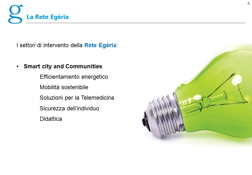 La Rete Egèria I settori di intervento della Rete Egèria: Smart city and Communities. Efficientamento energetico.