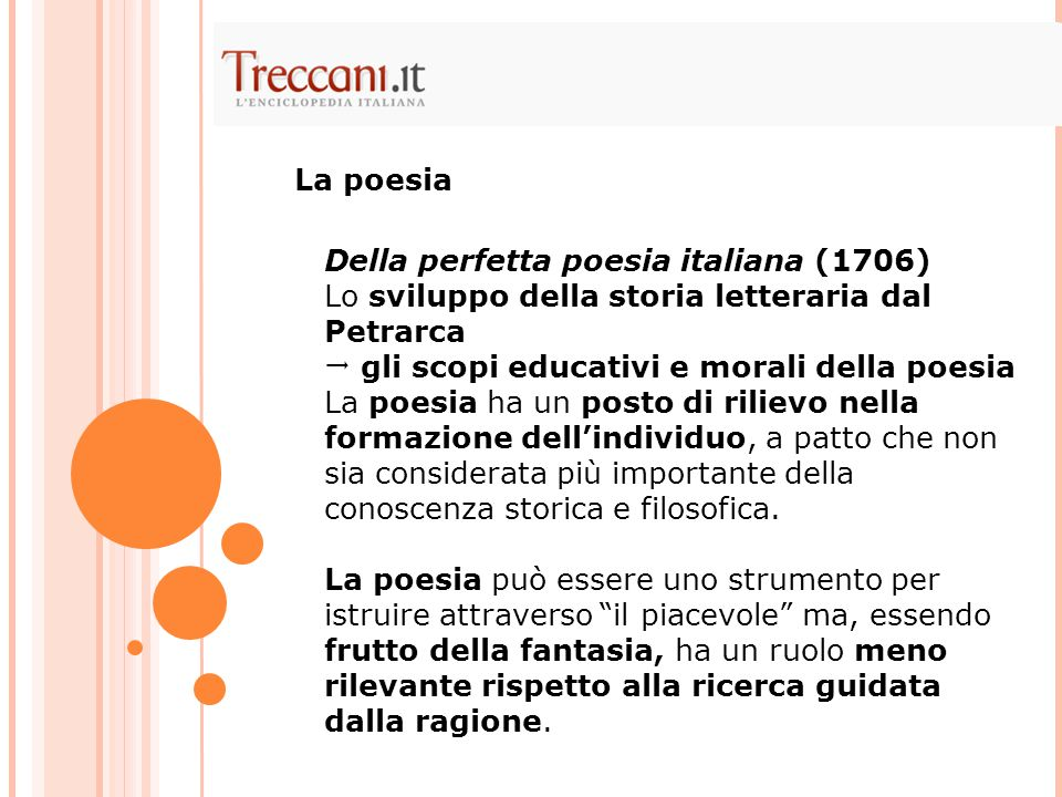 La poesia Della perfetta poesia italiana (1706) Lo sviluppo della storia letteraria dal Petrarca.  gli scopi educativi e morali della poesia.