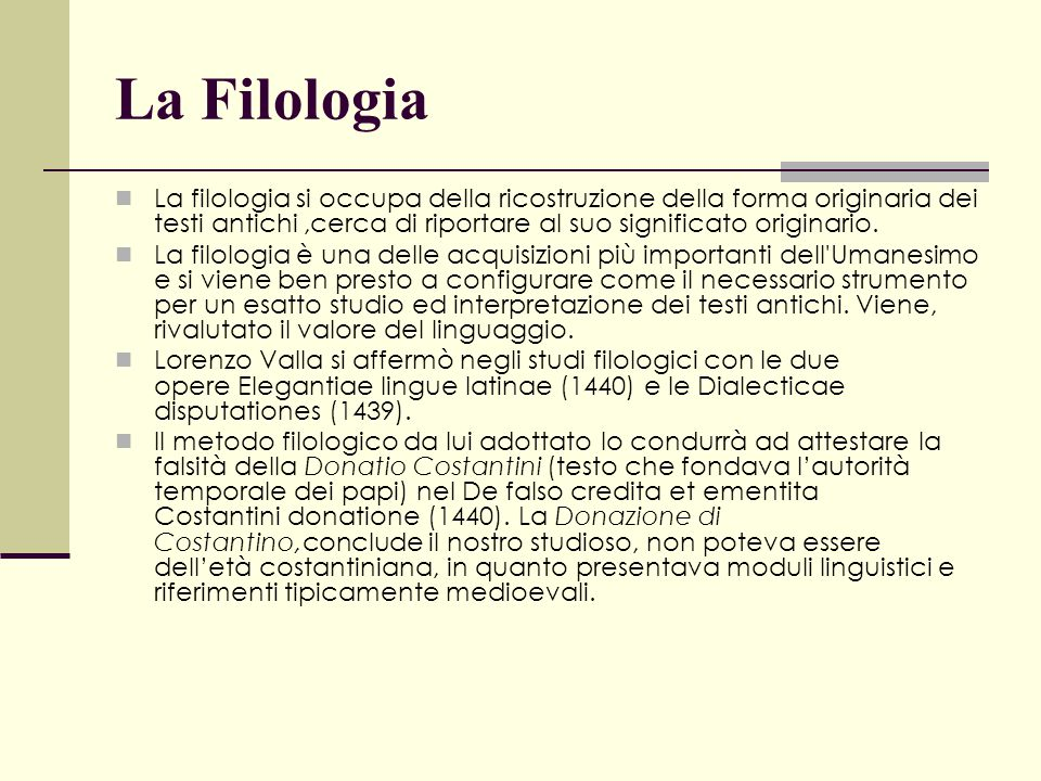 La Filologia La filologia si occupa della ricostruzione della forma originaria dei testi antichi ,cerca di riportare al suo significato originario.