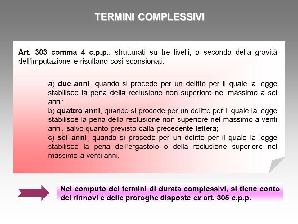 TERMINI COMPLESSIVI Art. 303 comma 4 c.p.p.: strutturati su tre livelli, a seconda della gravità dell'imputazione e risultano così scansionati: