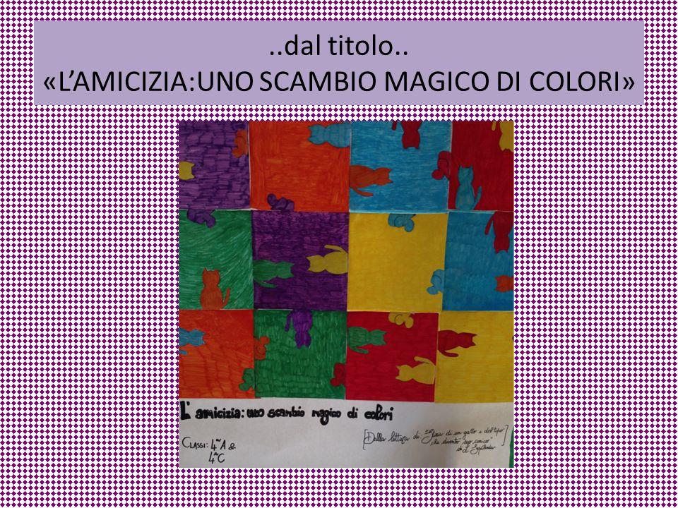 ..dal titolo.. «L'AMICIZIA:UNO SCAMBIO MAGICO DI COLORI»